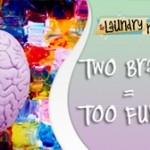 Two Brains=Too Funny