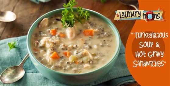 Turkeylicious-Soup-&-Hot-Gravy-Sandwiches_558x284
