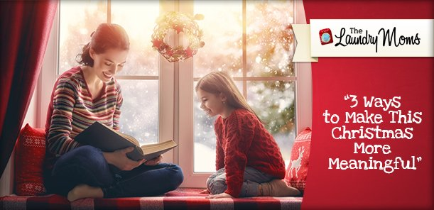3 Ways to Make This Christmas More Meaningful