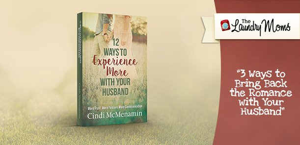 3 Ways to Bring Back the Romance with Your Husband