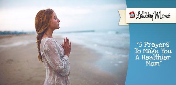 5 Prayers To Make You A Healthier Mom